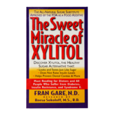 The Sweet Miracle of Xylitol Book by Fran Gare, N.D.